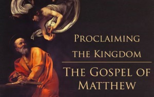 Proclaiming the Kingdom: The Gospel of Matthew