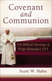Covenant and Communion: The Biblical Theology of Pope Benedict XVI, by Scott Hahn