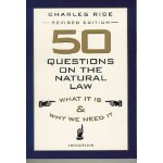 50 Questions on the Natural Law by Dr. Charles Rice