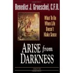 Arise from Darkness, by Fr. Benedict Groeschel