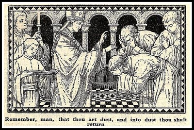 Remember, O, man, that thou art dust and unto dust thou shalt return