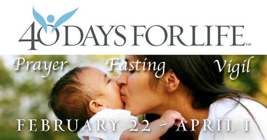 40 Days for Life, Praying, Fasting, Keeping Vigil, to End Abortion in our World