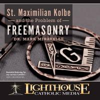 St. Maximillian Kolbe and the Problem of Freemasonry